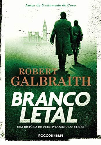 Branco letal (Detetive Cormoran Strike Livro 4)