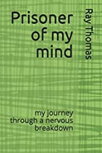 Prisoner of my mind: my journey through a nervous breakdown