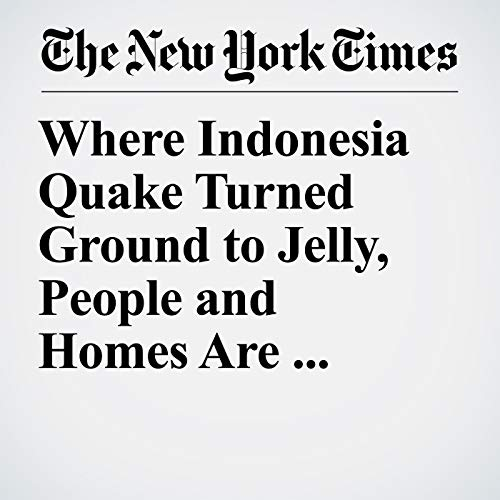 Where Indonesia Quake Turned Ground to Jelly, People and Homes Are Unaccounted For copertina