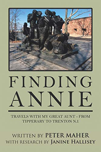 Finding Annie: Travels with My Great Aunt - from Tipperary to Trenton N.J. by [Peter Maher]