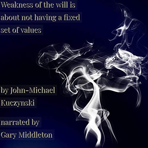 Weakness of the Will Is About Not Having a Fixed Set of Values cover art