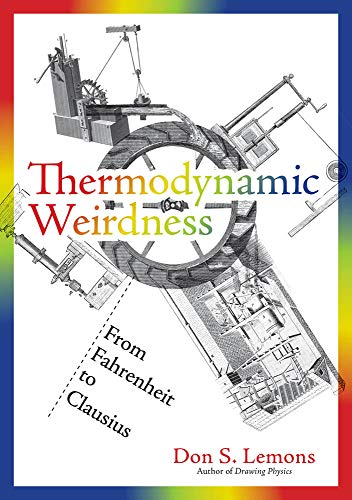 Thermodynamic Weirdness: From Fahrenheit to Clausius (The MIT Press)