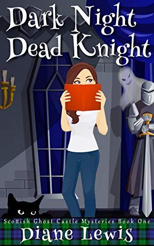 Dark Night, Dead Knight: Scottish Ghost Castle Mysteries - Book 1 by [Diane Lewis]