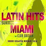Latin Hits Miami: Summer Club Edition [Explicit]