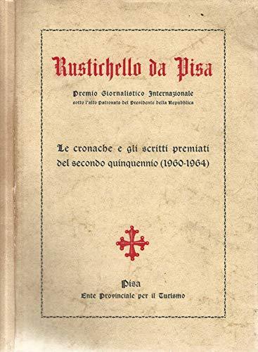 Rustichello da Pisa. Premio giornalistico internazionale. le cronache e gli scritti premiati del secondo quinquennio (1969-1964).