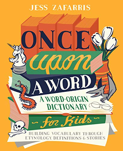 Once Upon a Word: A Word-Origin Dictionary for Kids—Building Vocabulary Through Etymology, Definitions & Stories (English Edition)