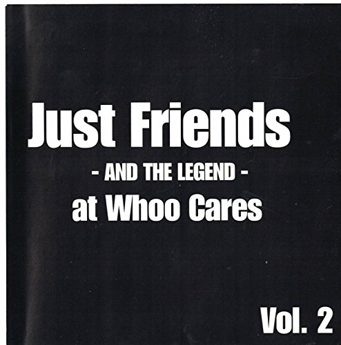 Just Friends - And The Legend - at Whoo Cares - Vol. 2