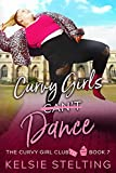 Curvy Girls Can't Dance: A Sweet Young Adult Romance (The Curvy Girl Club Book 7)