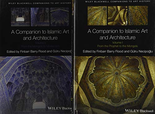 A Companion to Islamic Art and Architecture, 2 Volume Set (Blackwell Companions to Art History)