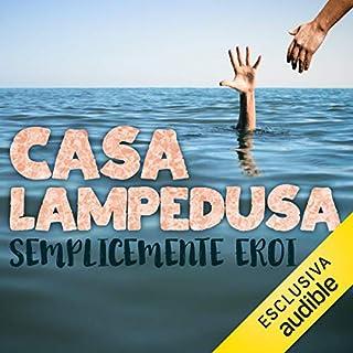 Casa Lampedusa     Semplicemente eroi              Di:                                                                                                                                 Antonio Ferrara                               Letto da:                                                                                                                                 Leonardo Conte                      Durata:  2 ore e 6 min     22 recensioni     Totali 4,6