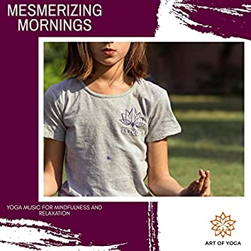 Mesmerizing Mornings - Yoga Music For Mindfulness And Relaxation