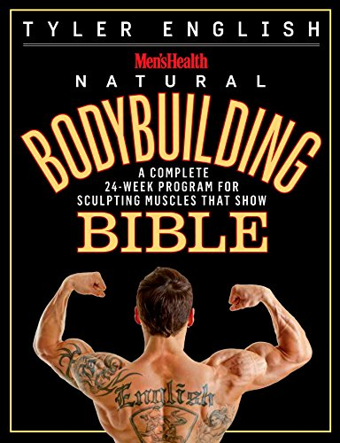 Mens Health Natural Bodybuilding Bible: A Complete 24-Week Program for Sculpting Muscles That Show