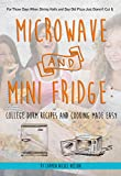 Microwave and Mini Fridge: College Dorm Recipes and Cooking Made Easy: For Those Days When Dining...