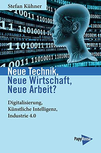 Neue Technik, Neue Wirtschaft, Neue Arbeit?: Digitalisierung, Künstliche Intelligenz, Industrie 4.0: Industrie 4.0 - Künstliche Intelligenz - Digitalisierung (Neue Kleine Bibliothek)