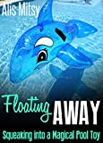 Floating Away: Squeaking into a Magical Pool Toy (English Edition)