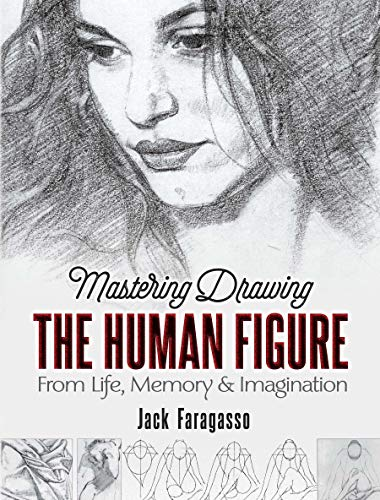 Mastering Drawing the Human Figure: From Life, Memory and Imagination (Dover Art Instruction)