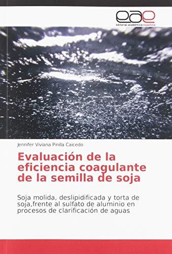 Evaluación de la eficiencia coagulante de la semilla de soja: Soja molida, deslipidificada y torta de soja,frente al sulfato de aluminio en procesos de clarificación de aguas