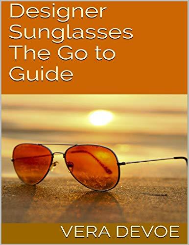 Designer Sunglasses: The Go to Guide (English Edition)