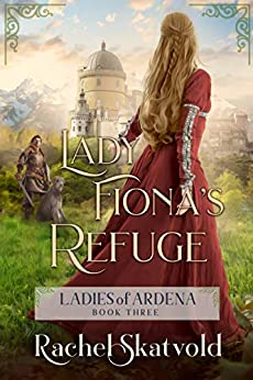 Lady Fiona's Refuge (Ladies of Ardena Book 3) by [Rachel Skatvold, Erin Dameron-Hill]
