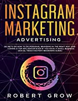 Instagram Marketing Advertising: Secrets on how to do personal branding in the right way and becoming a top influencer even if you have a small business (social media mastery beginners guide) (1)