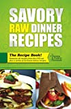 Savory Raw Dinner Recipes: Low Fat Raw Food Recipes for the Dinner Table