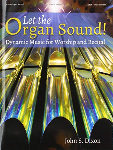 Let the Organ Sound!: Dynamic Music for Worship and Recital