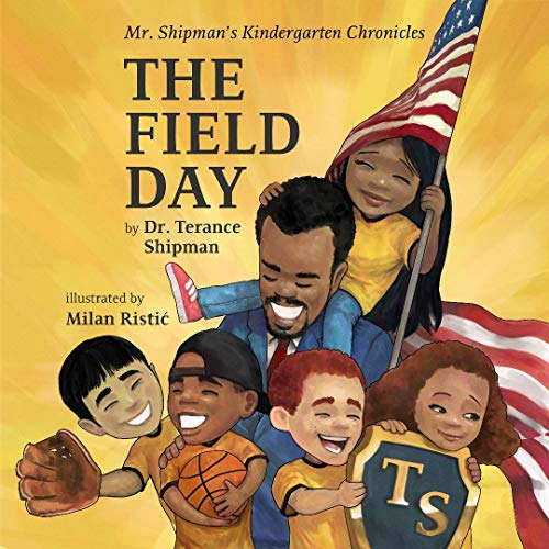 Mr. Shipman's Kindergarten Chronicles The Field Day: The ultimate sporting event book for kids