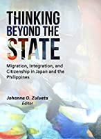 Thinking Beyond the State: Migration, Integration, and Citizenship in Japan and the Philippines (Asian and Asian American Studies)