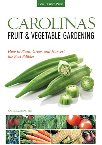 Carolinas Fruit & Vegetable Gardening: How to Plant, Grow, and Harvest the Best Edibles (Fruit & Vegetable Gardening Guides)