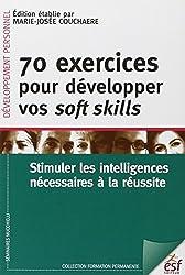 70 exercices pour développer vos soft skills - Stimuler les intelligences nécessaires à la réussite de Marie-Josée Couchaere
