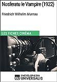 Nosferatu le Vampire de Friedrich Wilhelm Murnau: Les Fiches Cinéma d'Universalis (French Edition)