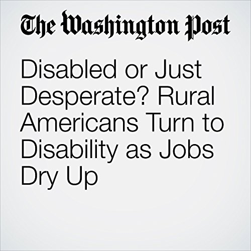 Disabled or Just Desperate? Rural Americans Turn to Disability as Jobs Dry Up copertina