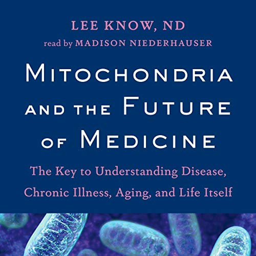 Mitochondria and the Future of Medicine cover art
