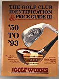 The Golf Club Identification and Price Guide III: The Golf Industry's Standard Reference