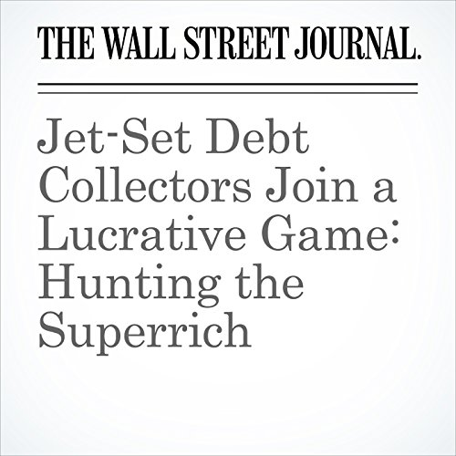 Jet-Set Debt Collectors Join a Lucrative Game: Hunting the Superrich copertina