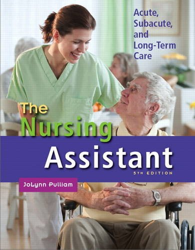 Nursing Assistant, The: Acute, Subacute, and Long-Term Care