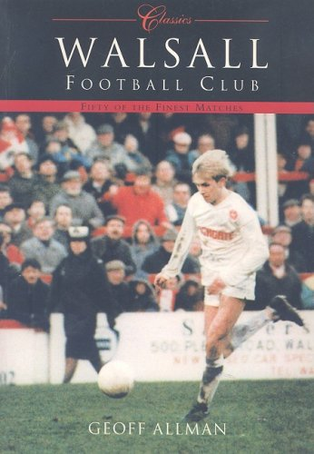 Walsall FC (Classic Matches): Fifty of the Finest Matches (Classics (Tempus))