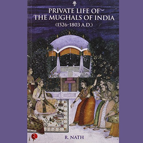 Private Life Of The Mughals Of India cover art