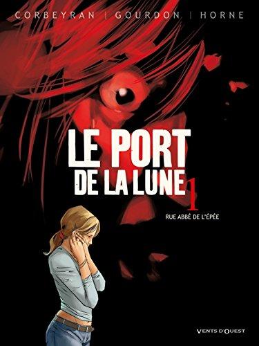 Le Port de la Lune - Tome 01: Rue Abbé de l'Epée
