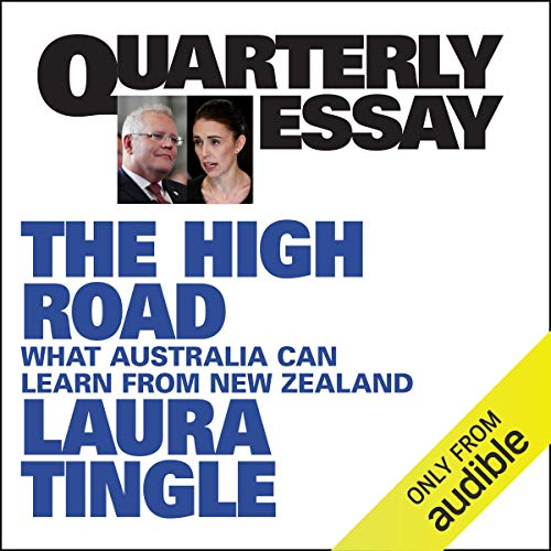 Quarterly Essay 80: The High Road: What Australia Can Learn from New Zealand