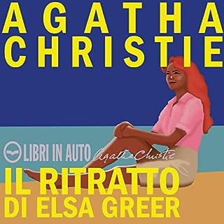 Il ritratto di Elsa Greer                   Di:                                                                                                                                 Agatha Christie                               Letto da:                                                                                                                                 Dario Maria Dossena,                                                                                        Charlotte Barbera,                                                                                        Luciano Roffi,                   e altri                 Durata:  4 ore e 32 min     106 recensioni     Totali 4,7
