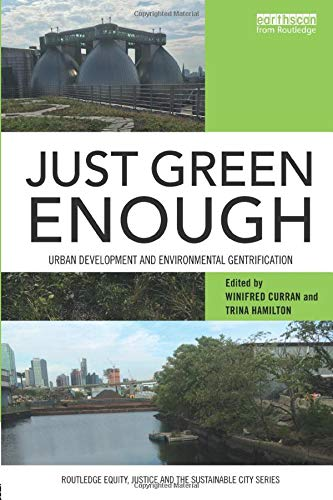 Just Green Enough: Urban Development and Environmental Gentrification (Routledge Equity, Justice and the Sustainable City series)