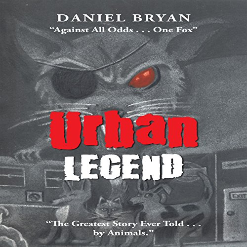 "Urban Legend: ""Against All Odds...One Fox"" ""The Greatest Story Ever Told...by Animals."" audiobook cover art"