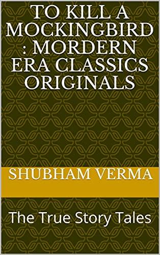 To Kill a Mockingbird : Mordern Era classics Originals: The True Story Tales (English Edition)