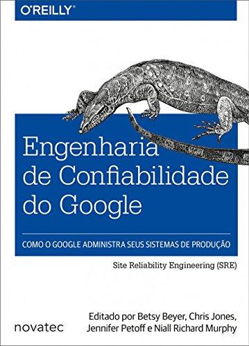 Engenharia de Confiabilidade do Google: Como o Google Administra Seus Sistemas de Produção