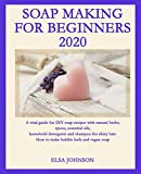 SOAP MAKING FOR BEGINNERS 2020: A vital guide to DIY soap recipes with natural herbs, spices, essential oils, household detergents and shampoo for shiny hair. How to Bubble Bath and Vegan Skills