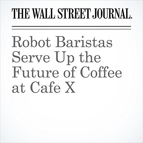 Robot Baristas Serve Up the Future of Coffee at Cafe X copertina
