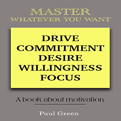 Master Whatever You Want: Drive, Commitment, Desire, Willingness, Focus audiobook cover art