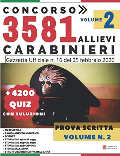 Concorso 3581 Allievi Carabinieri - Prova Scritta - + 4200 Quiz con Soluzioni - Volume 2: Gazzetta Ufficiale n. 16 del 25 Febbraio 2020