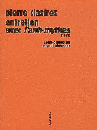 Entretien avec lAnti-mythes (1974) : Précédé de La voix de Pierre Clastres